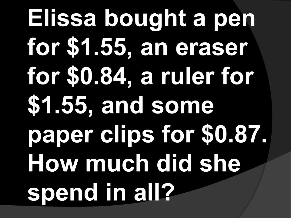 Elissa bought a pen for $1. 55, an eraser for $0. 84, a ruler for $1