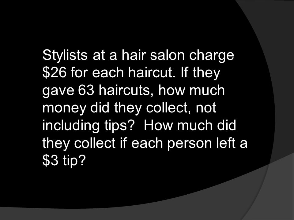 Stylists at a hair salon charge $26 for each haircut
