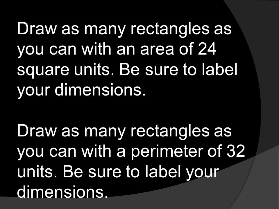 Draw as many rectangles as you can with an area of 24 square units