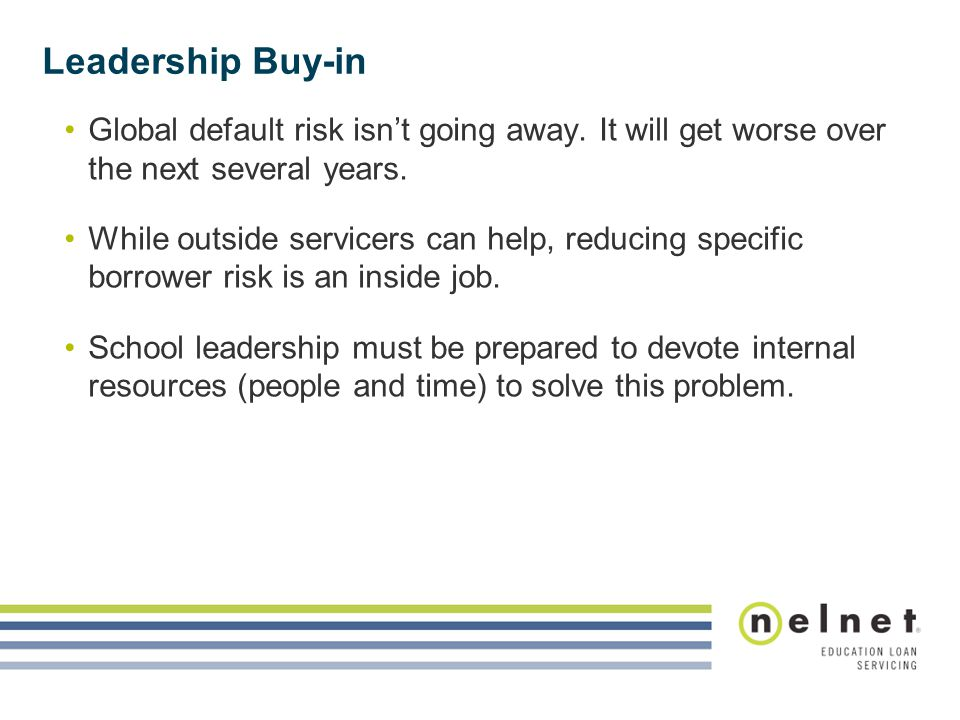 Leadership Buy-in Global default risk isn't going away. It will get worse over the next several years.