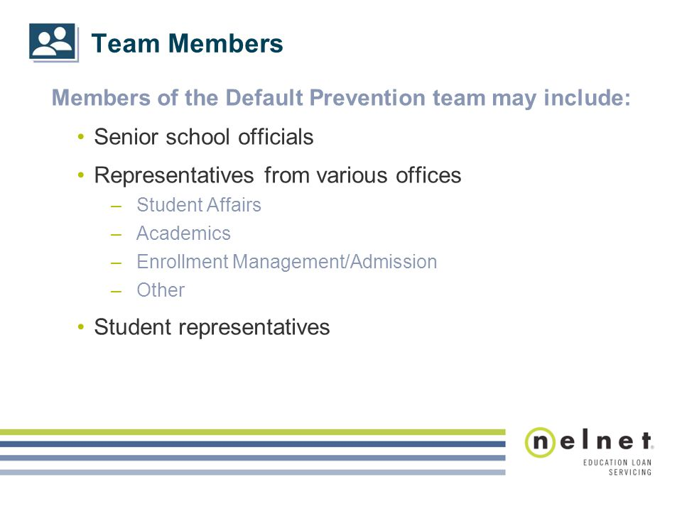 Team Members Members of the Default Prevention team may include: