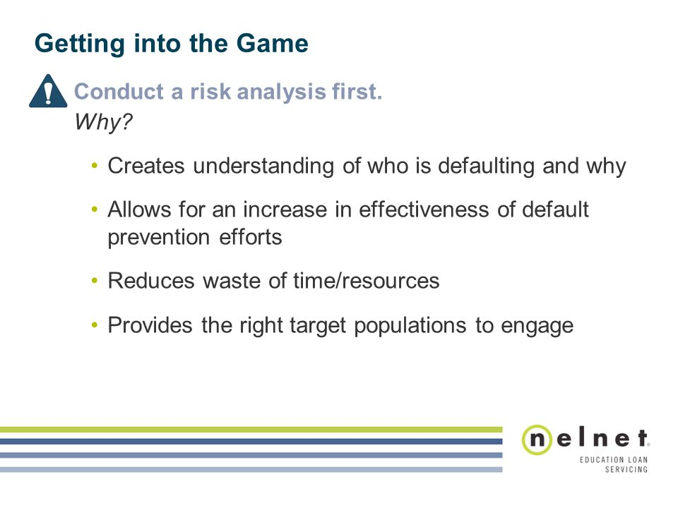 Getting into the Game Conduct a risk analysis first. Why