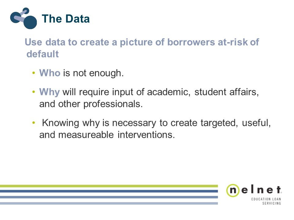 The Data Use data to create a picture of borrowers at-risk of default