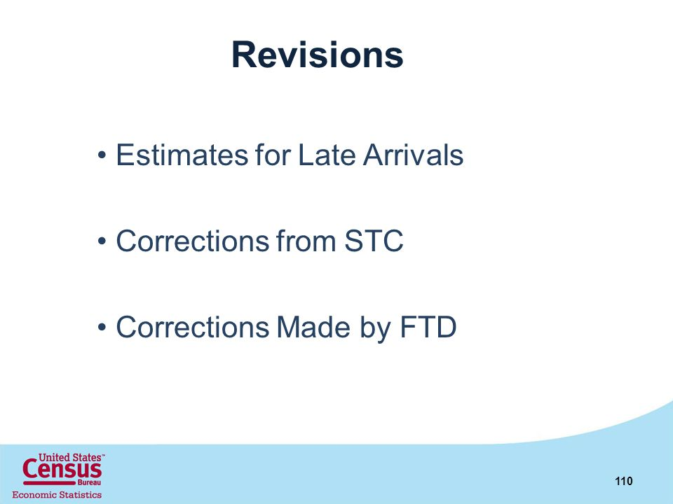 Revisions • Estimates for Late Arrivals • Corrections from STC