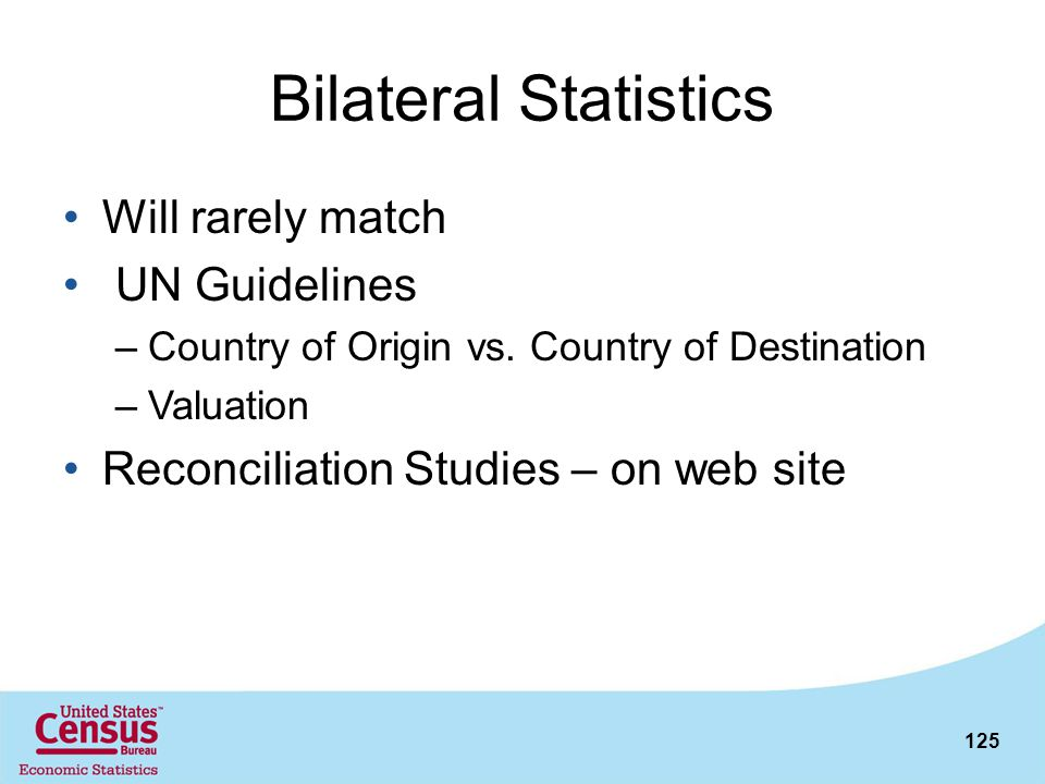 Bilateral Statistics Will rarely match UN Guidelines