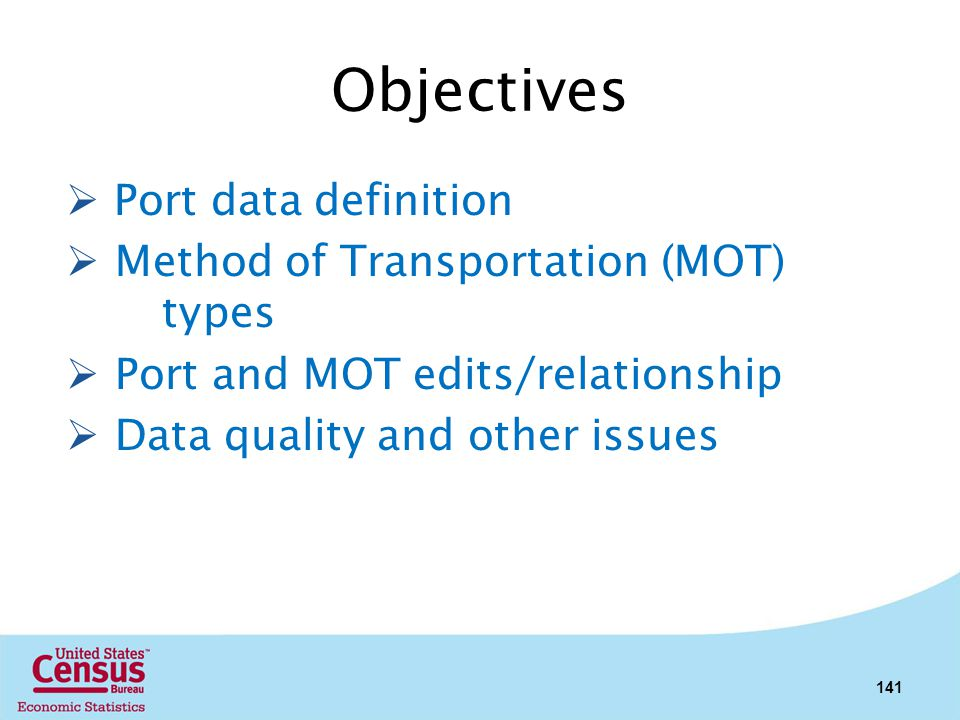 Objectives Port data definition Method of Transportation (MOT) types