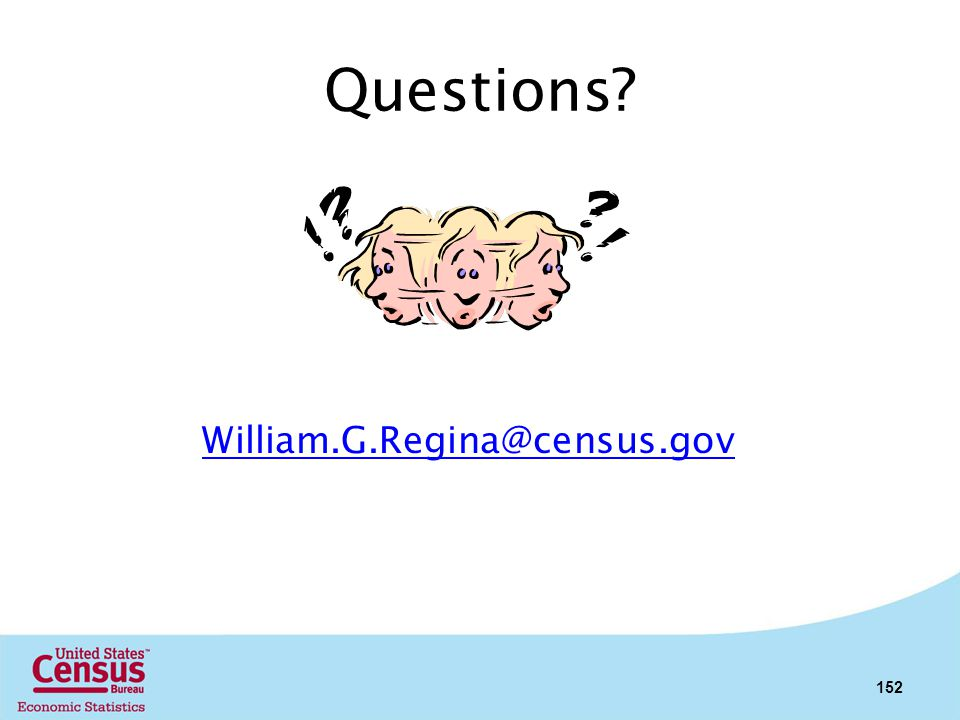Questions Bill Regina William.G.Regina@census.gov (301) 763-7751