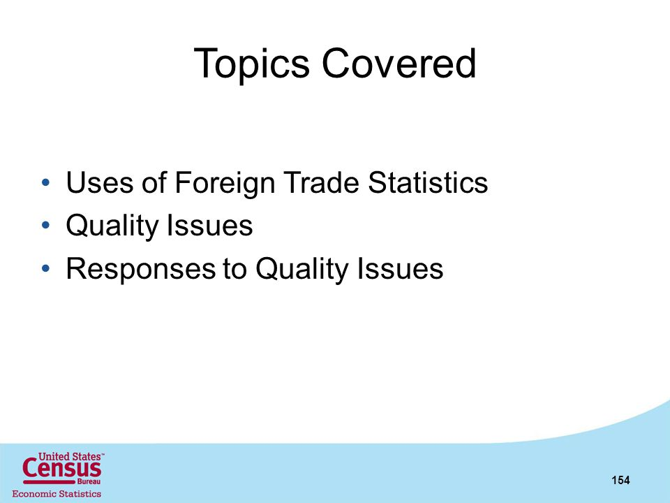 Topics Covered Uses of Foreign Trade Statistics Quality Issues
