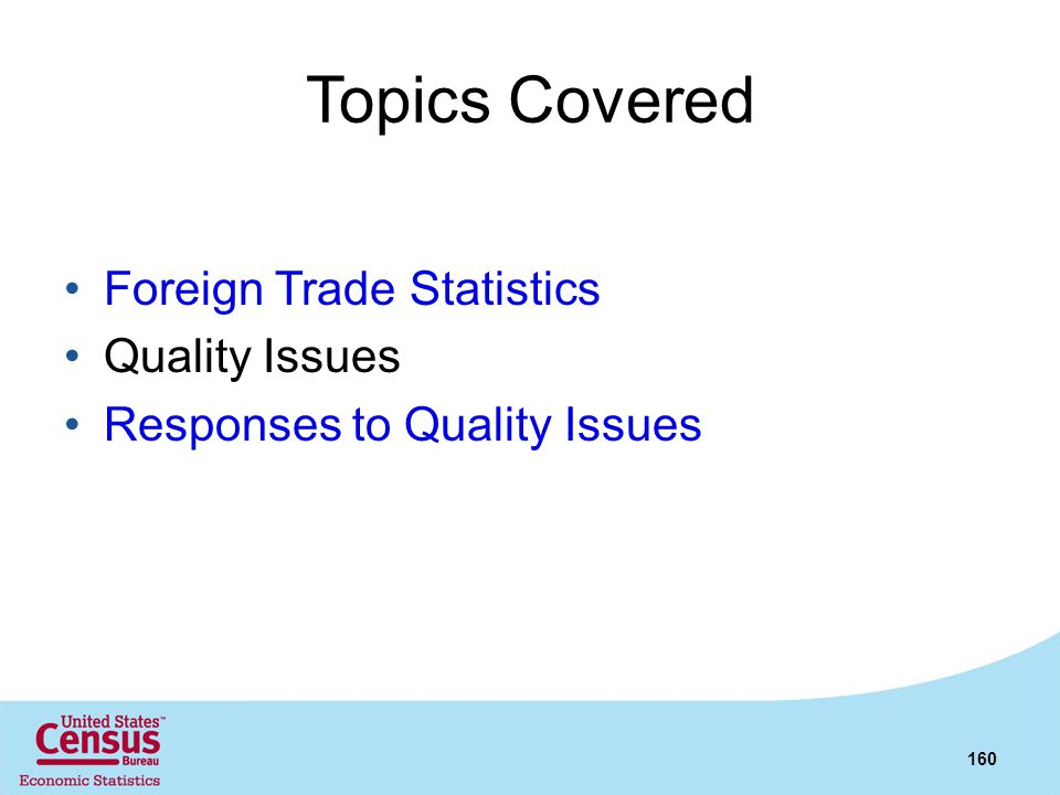 Topics Covered Foreign Trade Statistics Quality Issues