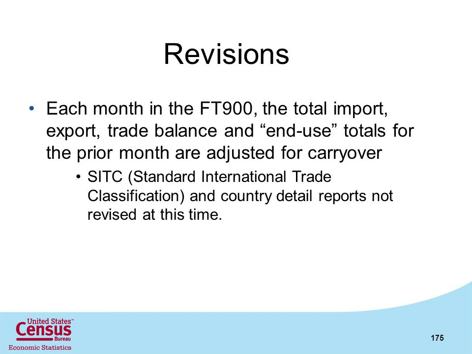 Revisions Each month in the FT900, the total import, export, trade balance and end-use totals for the prior month are adjusted for carryover.