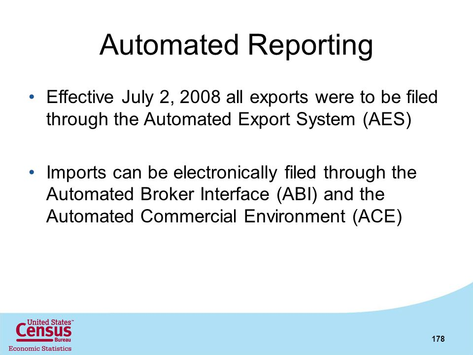 Automated Reporting Effective July 2, 2008 all exports were to be filed through the Automated Export System (AES)