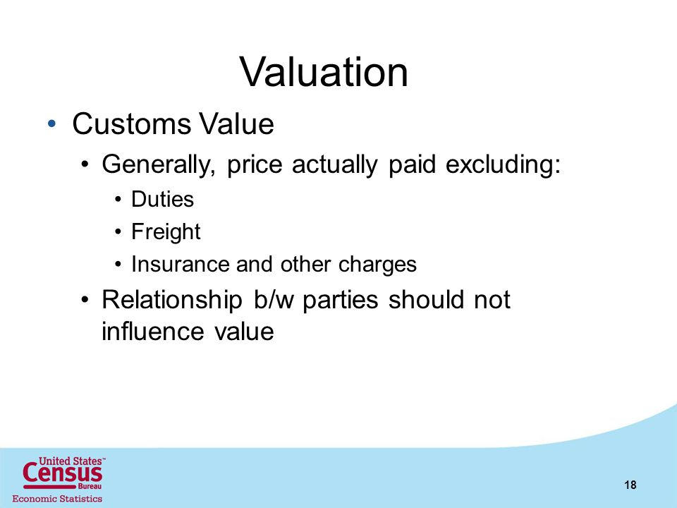 Valuation Customs Value Generally, price actually paid excluding: