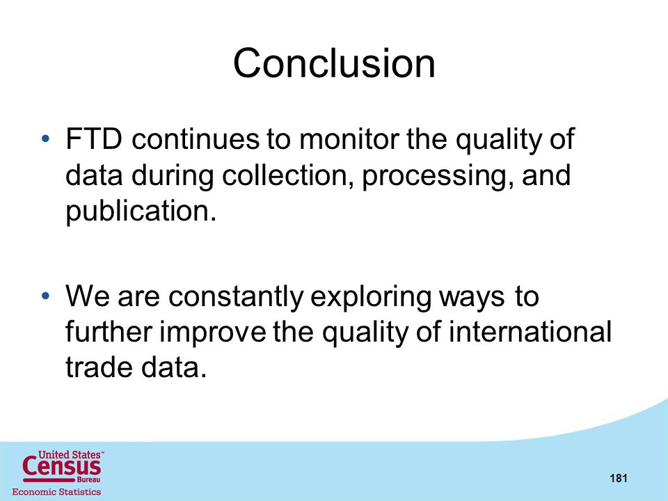 Conclusion FTD continues to monitor the quality of data during collection, processing, and publication.