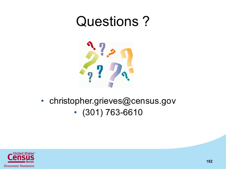 Questions christopher.grieves@census.gov (301) 763-6610