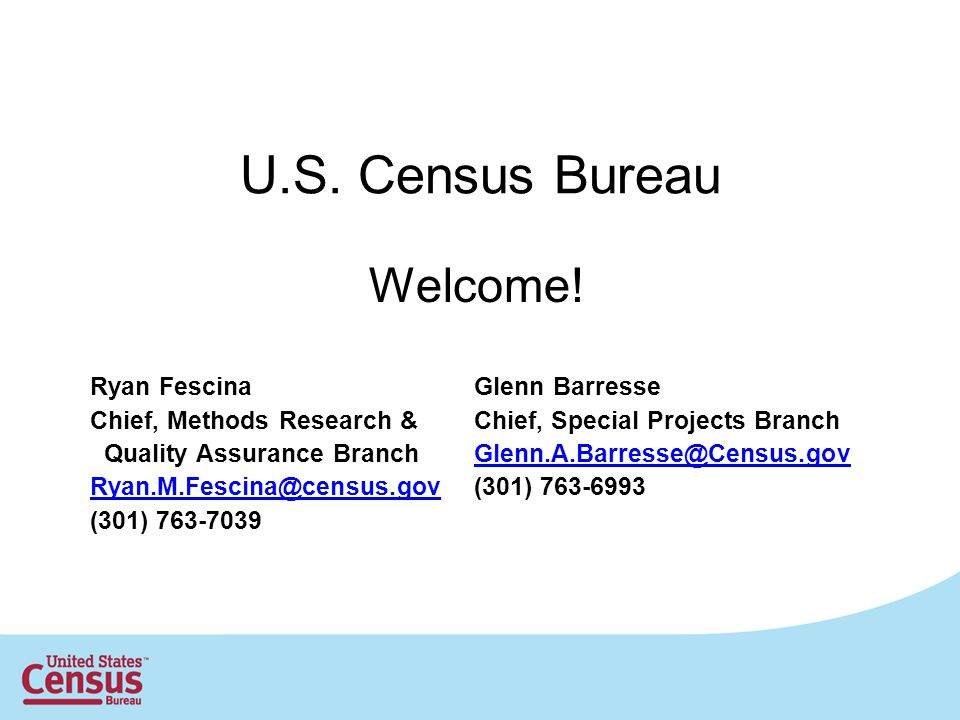 U.S. Census Bureau Welcome! Ryan Fescina Glenn Barresse