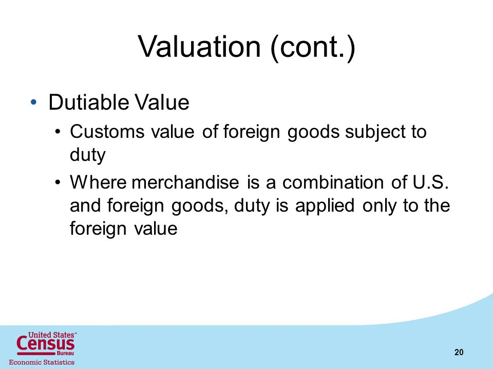 Valuation (cont.) Dutiable Value