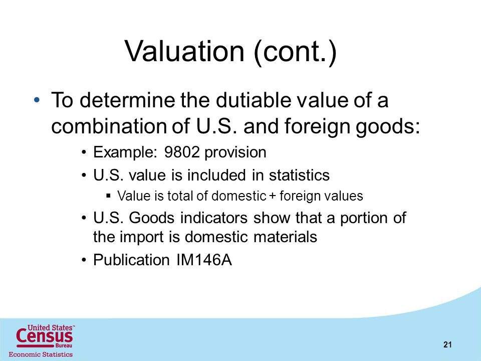 Valuation (cont.) To determine the dutiable value of a combination of U.S. and foreign goods: Example: 9802 provision.