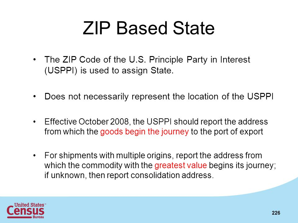 ZIP Based State The ZIP Code of the U.S. Principle Party in Interest (USPPI) is used to assign State.