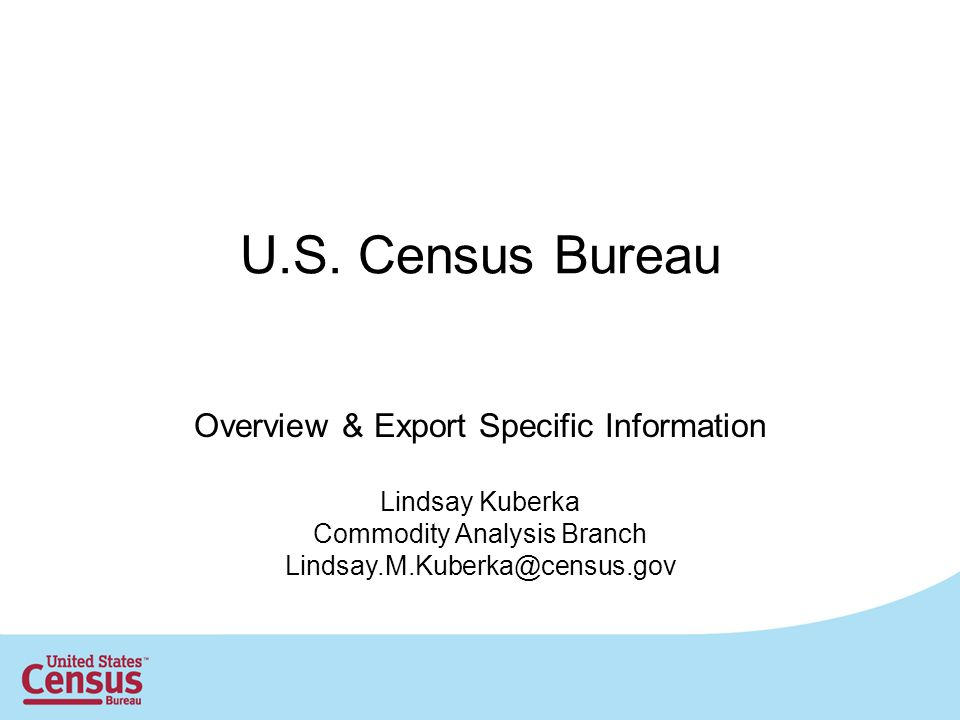 U.S. Census Bureau Overview & Export Specific Information