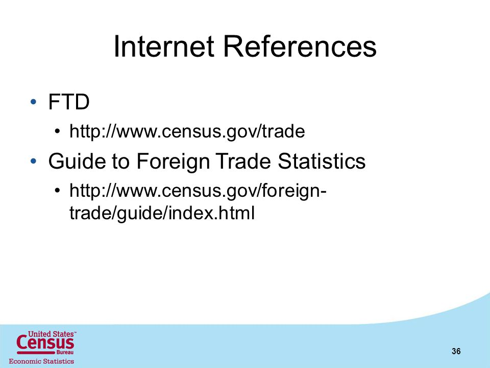 Internet References FTD Guide to Foreign Trade Statistics