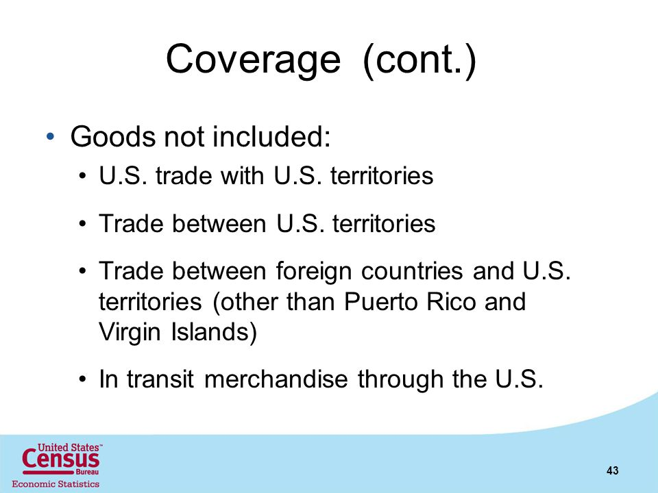 Coverage (cont.) Goods not included: U.S. trade with U.S. territories