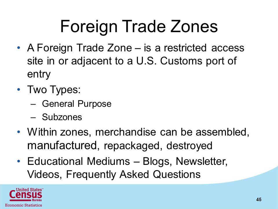 Foreign Trade Zones A Foreign Trade Zone – is a restricted access site in or adjacent to a U.S. Customs port of entry.