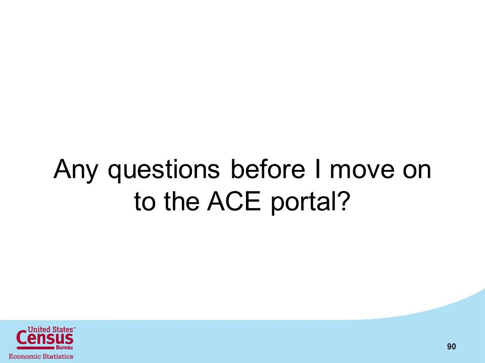 Any questions before I move on to the ACE portal