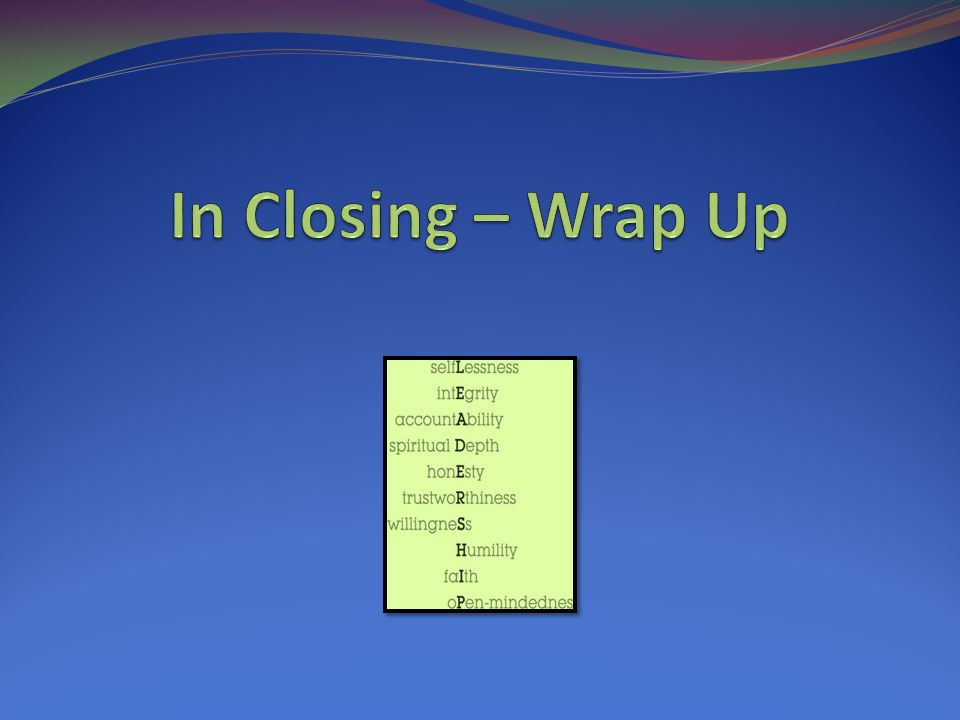 In Closing – Wrap Up