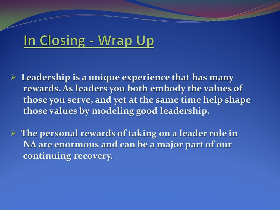 In Closing - Wrap Up Leadership is a unique experience that has many
