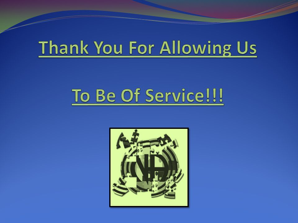 Thank You For Allowing Us To Be Of Service!!!
