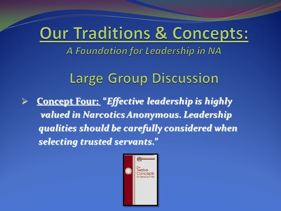 Our Traditions & Concepts: A Foundation for Leadership in NA Large Group Discussion