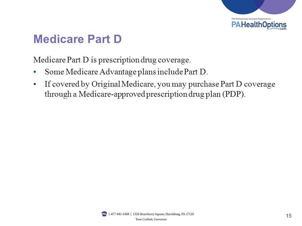Medicare Part D Medicare Part D is prescription drug coverage.