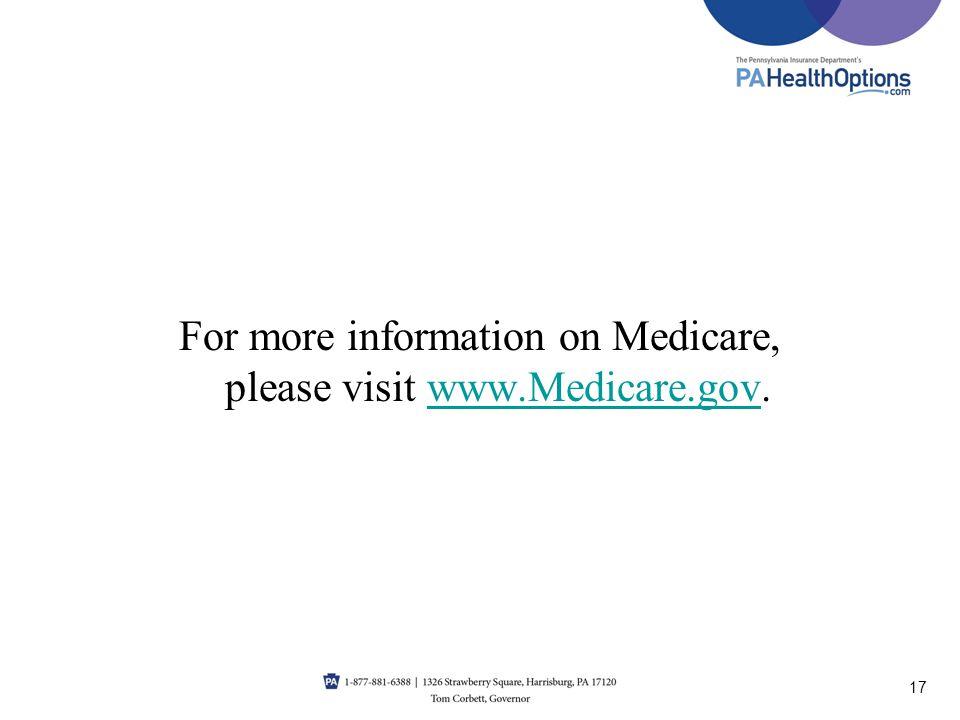 For more information on Medicare, please visit www.Medicare.gov.