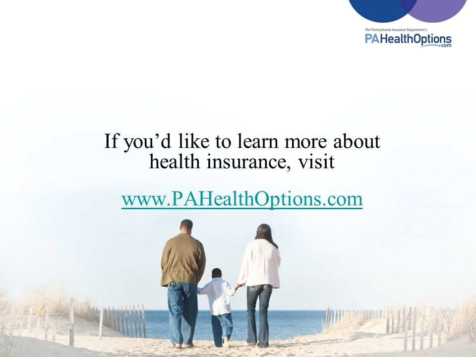 If you'd like to learn more about health insurance, visit www