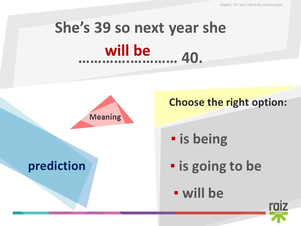 She's 39 so next year she ………….………… 40.