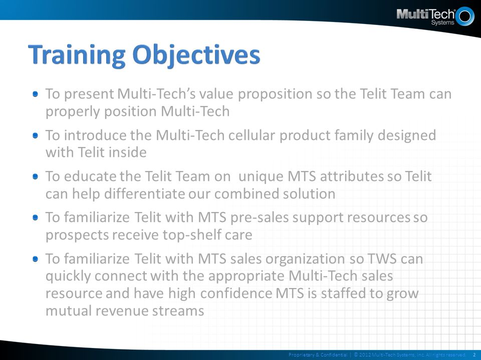 Training Objectives To present Multi-Tech's value proposition so the Telit Team can properly position Multi-Tech.