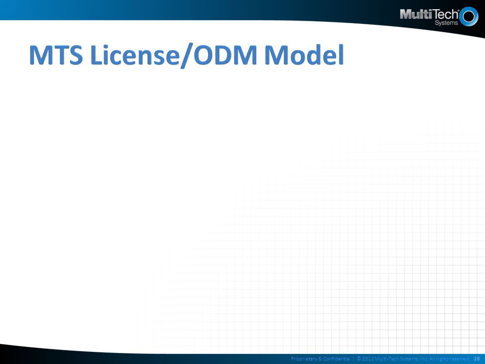 MTS License/ODM Model Proprietary & Confidential | © 2012 Multi-Tech Systems, Inc.