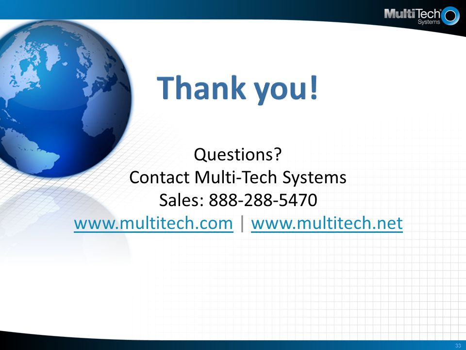 Thank you! Questions Contact Multi-Tech Systems Sales: 888-288-5470