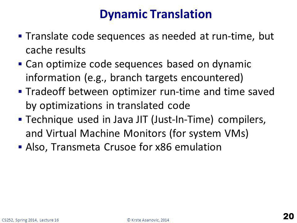 Dynamic Translation Translate code sequences as needed at run-time, but cache results.