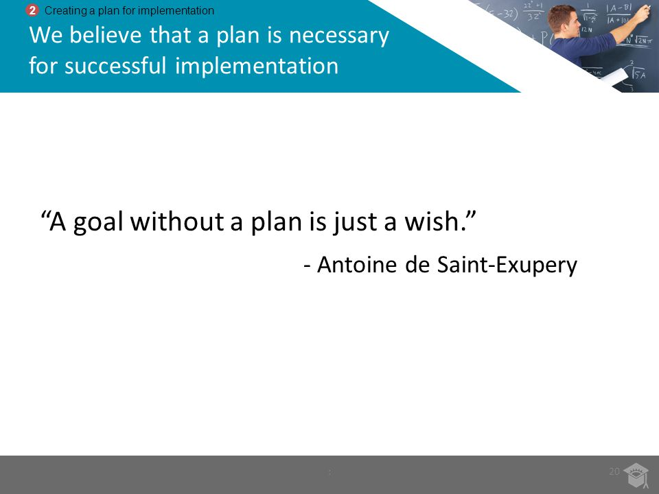 We believe that a plan is necessary for successful implementation