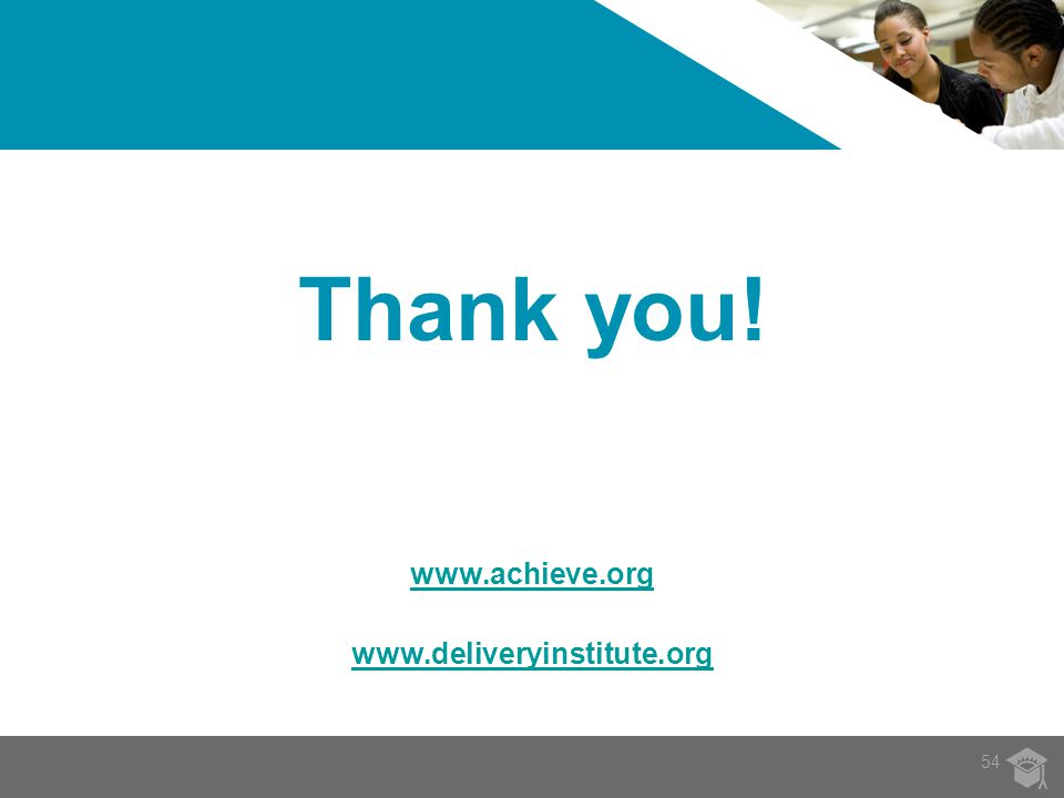 Thank you! www.achieve.org www.deliveryinstitute.org