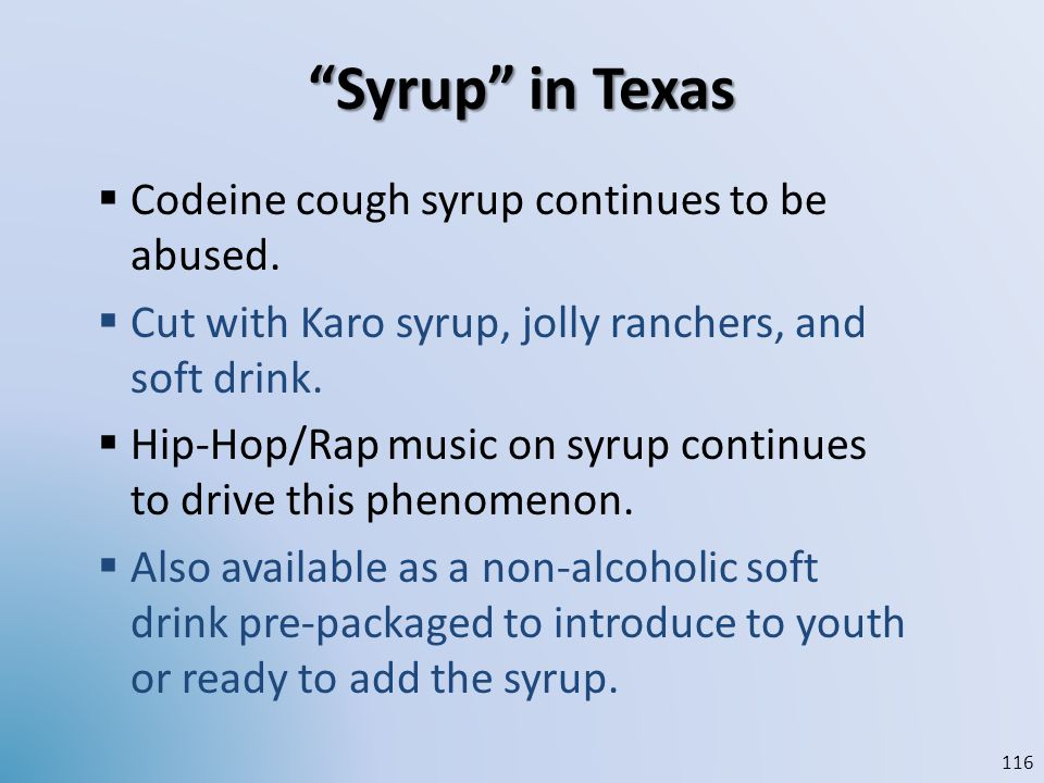 Syrup in Texas Codeine cough syrup continues to be abused.