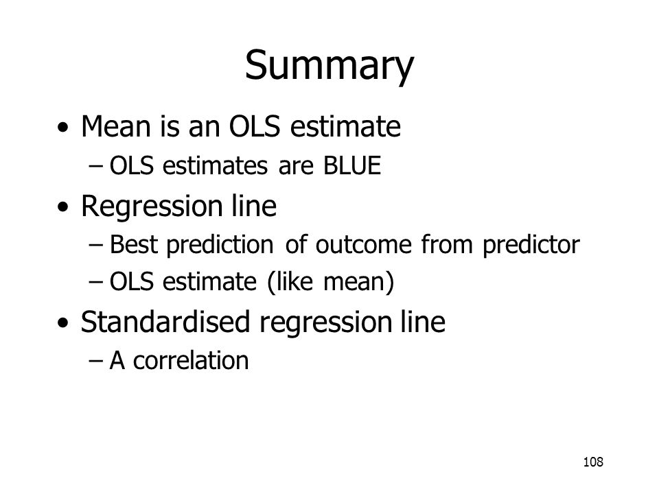 Summary Mean is an OLS estimate Regression line