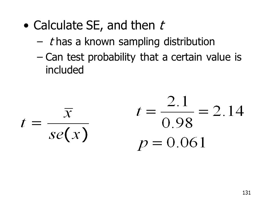 Calculate SE, and then t t has a known sampling distribution