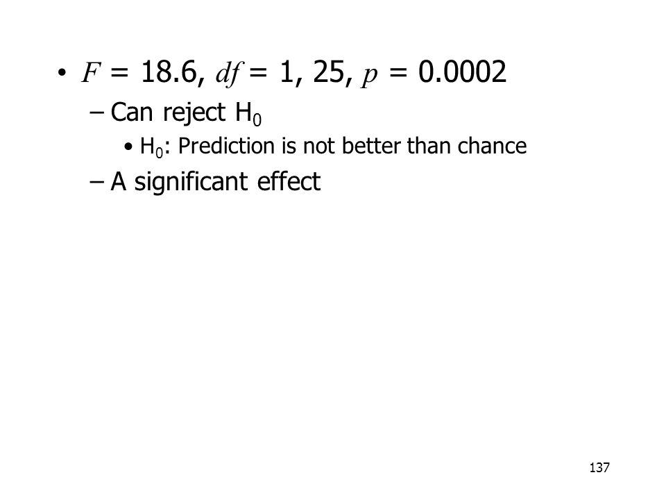 F = 18.6, df = 1, 25, p = 0.0002 Can reject H0 A significant effect