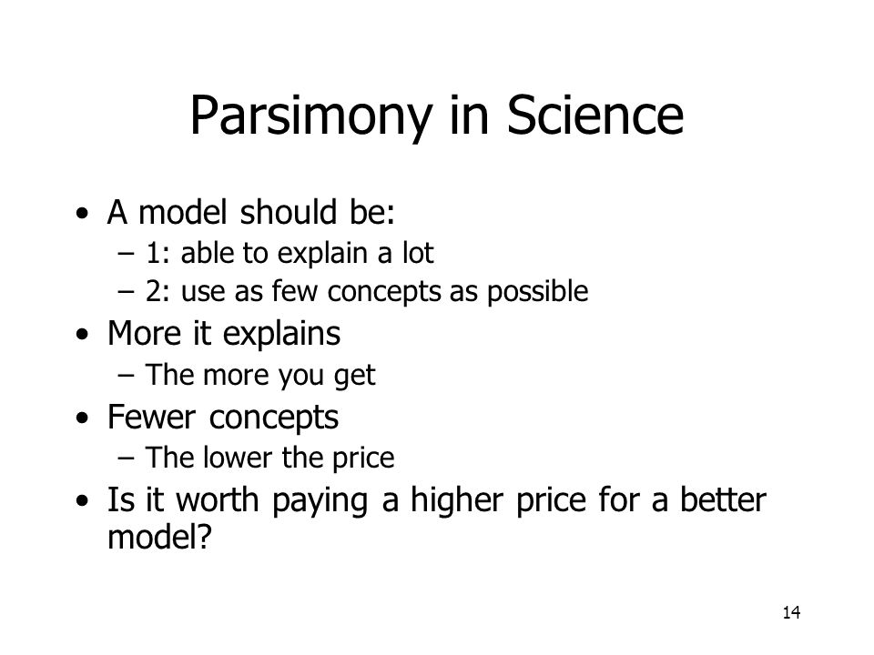 Parsimony in Science A model should be: More it explains