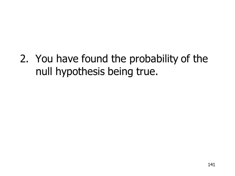 2. You have found the probability of the null hypothesis being true.
