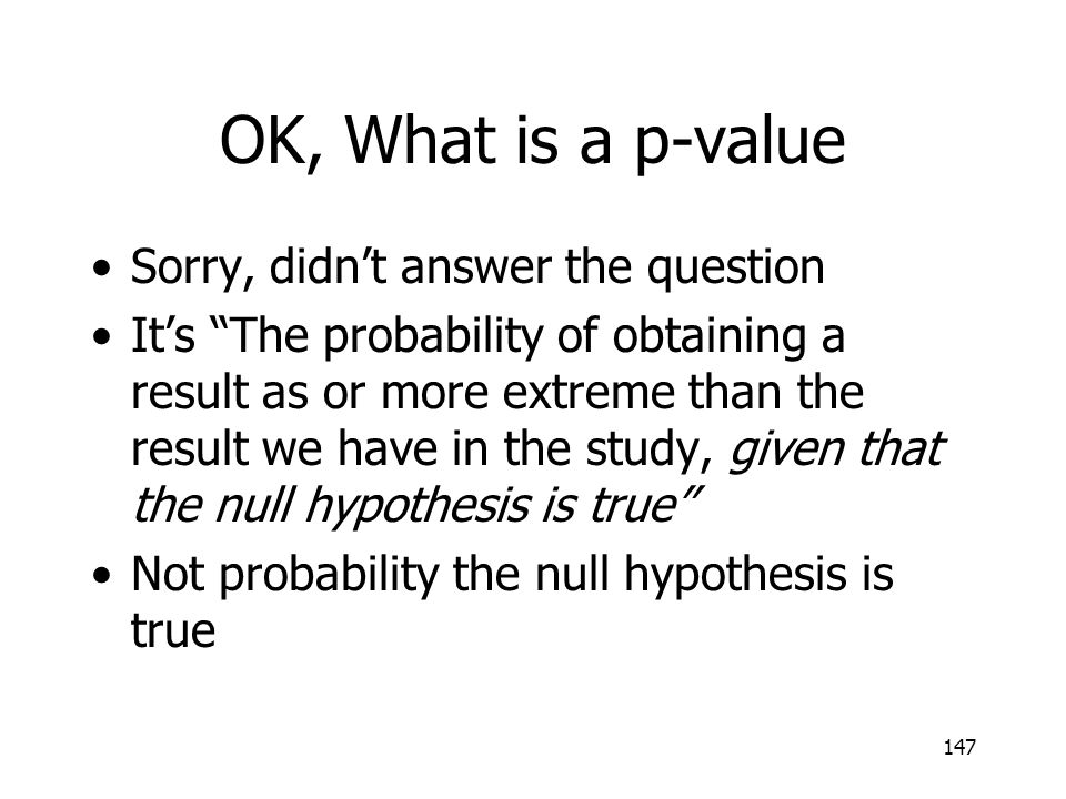 OK, What is a p-value Sorry, didn't answer the question
