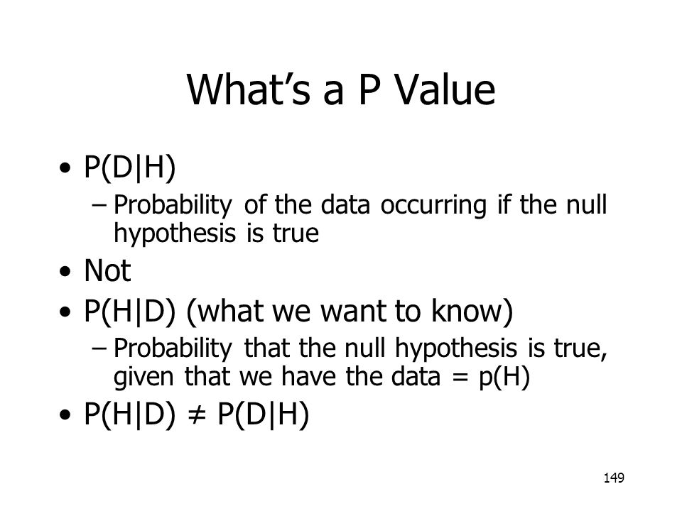 What's a P Value P(D|H) Not P(H|D) (what we want to know)