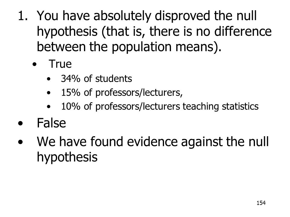 We have found evidence against the null hypothesis